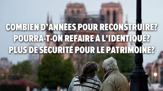 Les réponses aux questions que tout le monde se pose après l'incendie de Notre-Dame de Paris